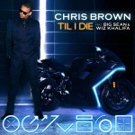 Chris Brown – Till I Die (featuring Big Sean & Wiz Khalifa)