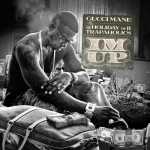 Gucci Mane – I'm Up (Feat 2 Chainz)