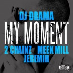 DJ Drama – My Moment (Feat 2 Chainz, Meek Mill & Jeremih)