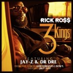 Rick Ross – 3 Kings (Feat Dr. Dre & Jay Z)