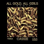 Cassie – All Gold All Girls (feat Trina & Lola Monroe)