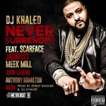 DJ Khaled, Scarface, Jadakiss, Meek Mill, John Legend, Anthony Hamilton & Akon – Never Surrender