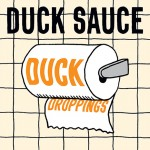 Duck Sauce – Duck Droppings