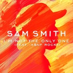 Sam Smith – I'm Not The Only One (Feat. ASAP Rocky)